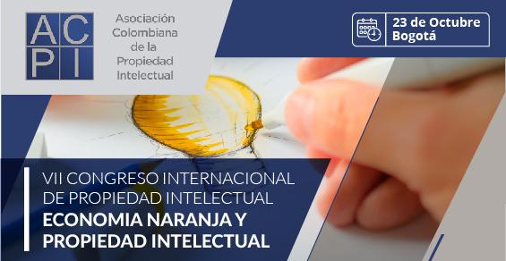 VII CONGRESO INTERNACIONAL DE PROPIEDAD INTELECTUAL – ECONOMÍA NARANJA Y PROPIEDAD INTELECTUAL